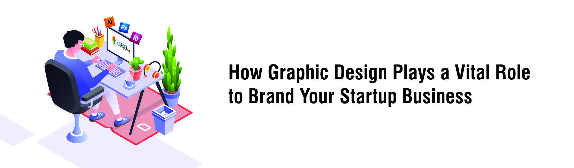 How Graphic Design Plays A Vital Role To Brand Your Startup Business